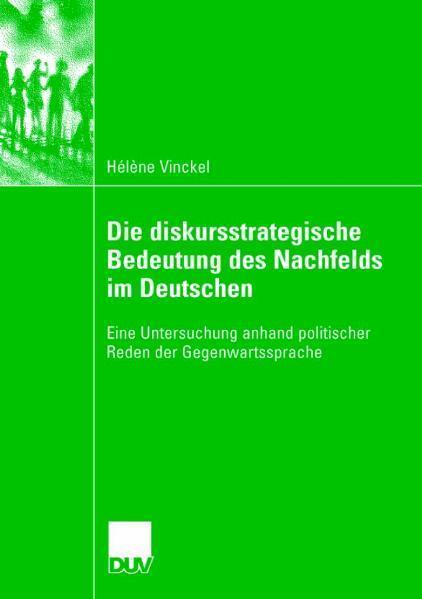 Die diskursstrategische Bedeutung des Nachfelds im Deutschen Eine Untersuchung anhand politischer Reden der Gegenwartssprache