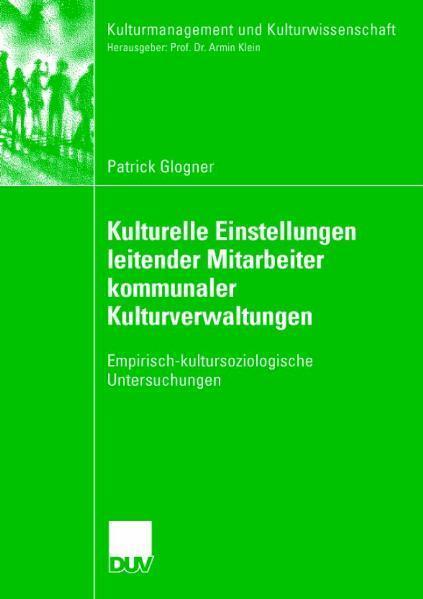 Kulturelle Einstellungen leitender Mitarbeiter kommunaler Kulturverwaltungen Empirisch-kultursoziologische Untersuchungen