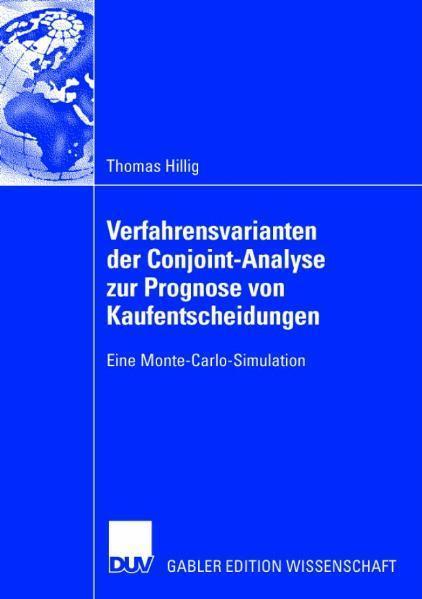 Verfahrensvarianten der Conjoint-Analyse zur Prognose von Kaufentscheidungen Eine Monte-Carlo-Simulation