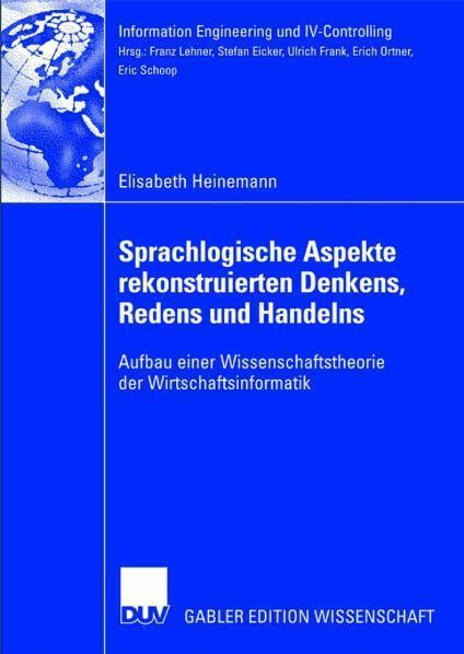Sprachlogische Aspekte rekonstruierten Denkens, Redens und Handelns Aufbau einer Wissenschaftstheorie der Wirtschaftsinformatik