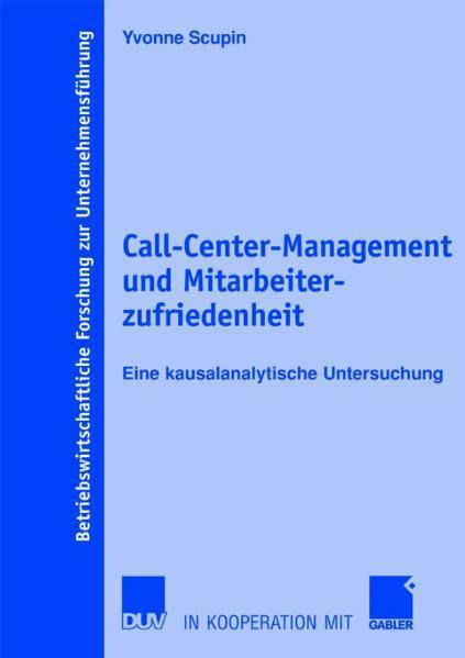 Call-Center-Management und Mitarbeiterzufriedenheit Eine kausalanalytische Untersuchung