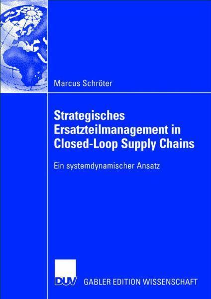 Strategisches Ersatzteilmanagement in Closed-Loop Supply Chains Ein systemdynamischer Ansatz