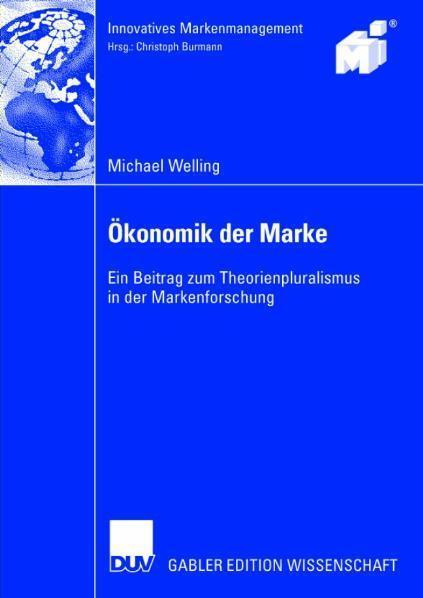 Ökonomik der Marke Ein Beitrag zum Theorienpluralismus in der Markenforschung