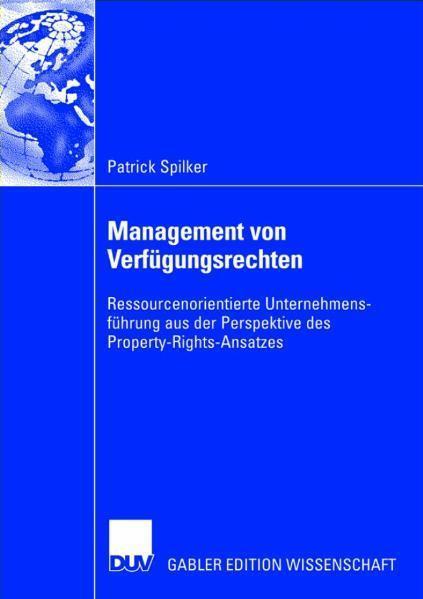 Management von Verfügungsrechten Ressourcenorientierte Unternehmensführung aus der Perspektive des Property-Rights-Ansatzes