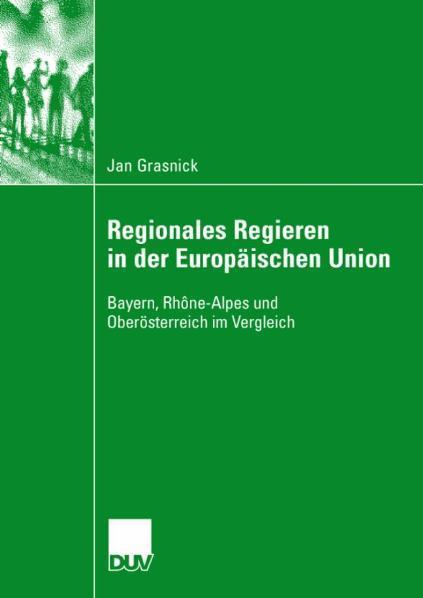 Regionales Regieren in der Europäischen Union Bayern, Rhône-Alpes und Oberösterreich im Vergleich