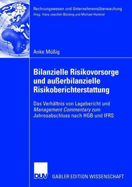 Bilanzielle Risikovorsorge und außerbilanzielle Risikoberichterstattung Das Verhältnis von Lagebericht und Management Commentary zum Jahresabschluss nach HGB und IFRS