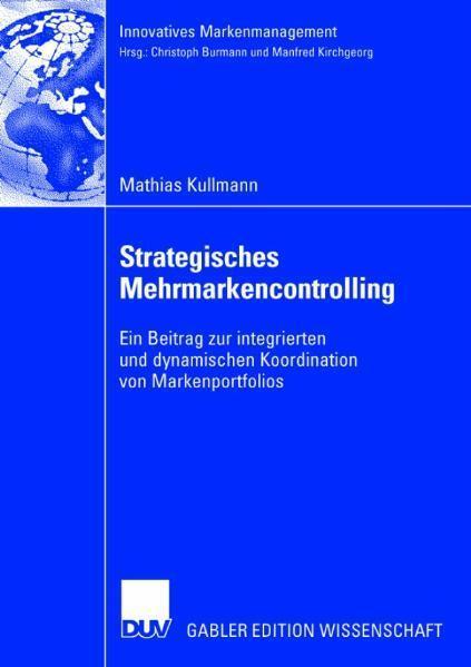 Strategisches Mehrmarkencontrolling Ein Beitrag zur integrierten und dynamischen Koordination von Markenportfolios