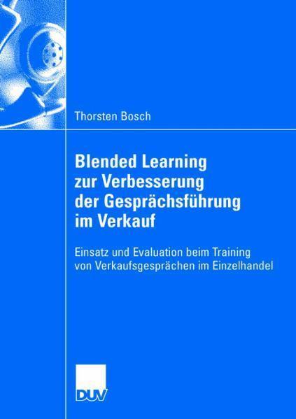 Blended Learning zur Verbesserung der Gesprächsführung im Verkauf Einsatz und Evaluation beim Training von Verkaufsgesprächen im Einzelhandel