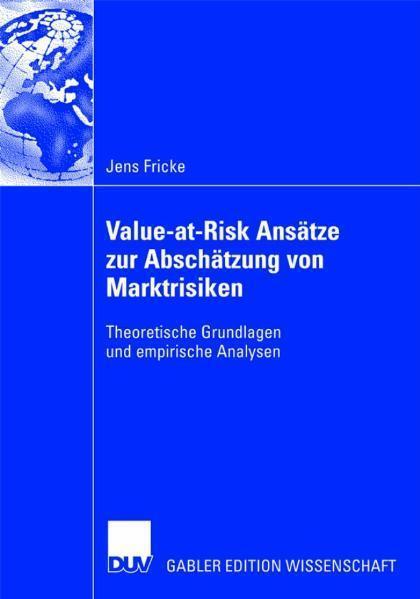 Value-at-Risk Ansätze zur Abschätzung von Marktrisiken Theoretische Grundlagen und empirische Analysen