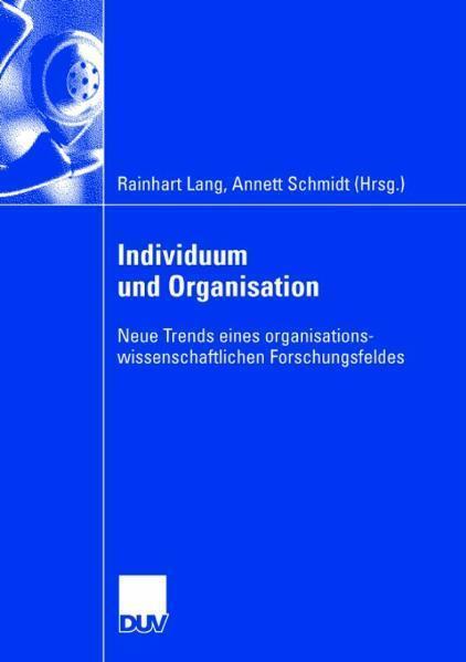Individuum und Organisation Neue Trends eines organisationswissenschaftlichen Forschungsfeldes