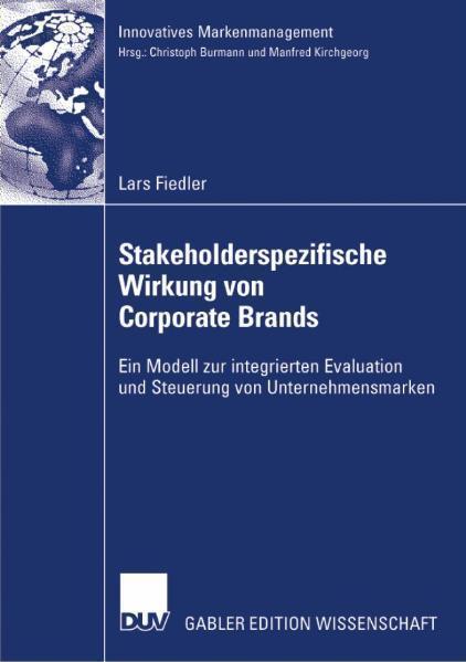 Stakeholderspezifische Wirkung von Corporate Brands Ein Modell zur integrierten Evaluation und Steuerung von Unternehmensmarken