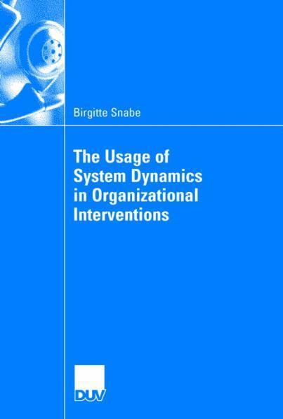 The Usage of System Dynamics in Organizational Interventions A Participative Modeling Approach Supporting Change Management Efforts