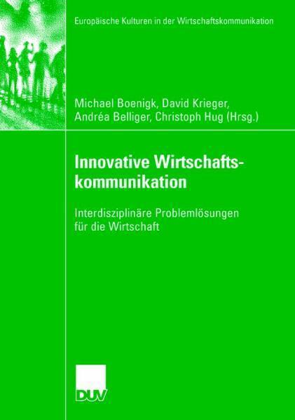 Innovative Wirtschaftskommunikation Interdisziplinäre Problemlösungen für die Wirtschaft