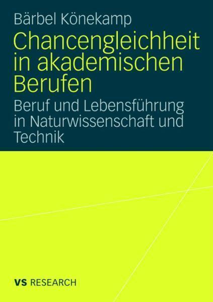Chancengleichheit in akademischen Berufen Beruf und Lebensführung in Naturwissenschaft und Technik