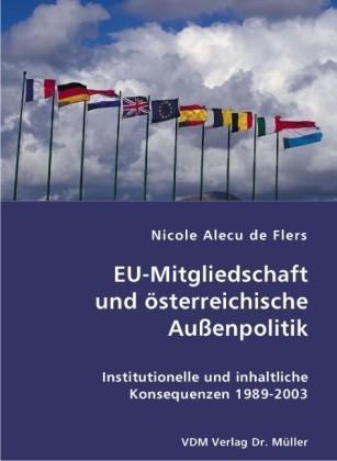 EU-Mitgliedschaft und österreichische Außenpolitik. Institutionelle und inhaltliche Konsequenzen 1989-2003