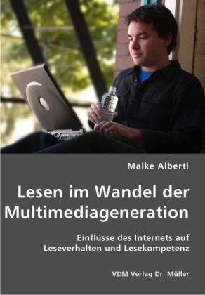 Lesen im Wandel der Multimediageneration Einflüsse des Internets auf Leseverhalten und Lesekompetenz