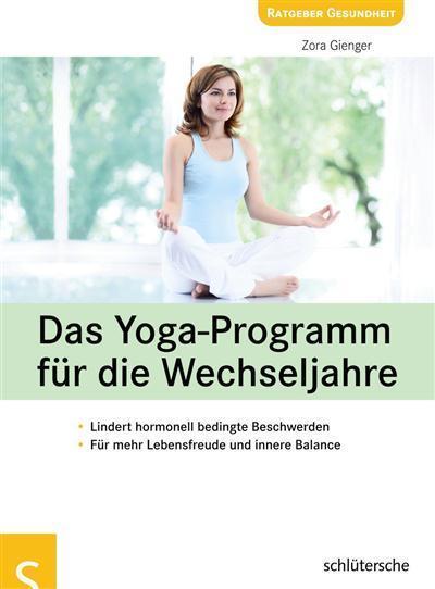 Das Yoga-Programm für die Wechseljahre Lindert hormonell bedingte Beschwerden, Für mehr Lebensfreude und innere Balance