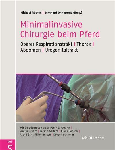 Minimalinvasive Chirurgie beim Pferd Oberer Respirationstrakt  - Thorax - Abdomen - Urogenitaltrakt