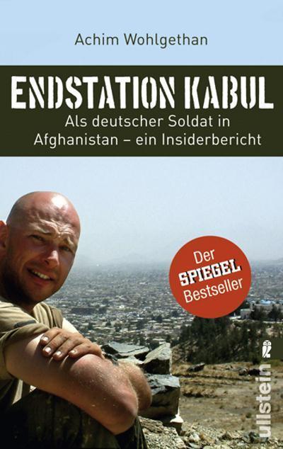 Endstation Kabul Als deutscher Soldat in Afghanistan - ein Insiderbericht