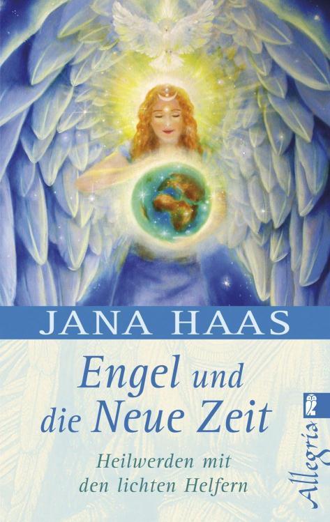 Engel und die neue Zeit Heilwerden mit den lichten Helfern