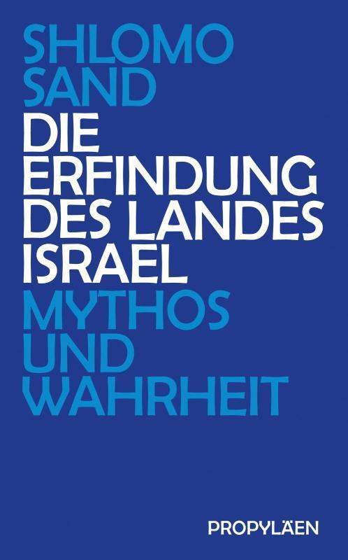 Die Erfindung des Landes Israel Mythos und Wahrheit