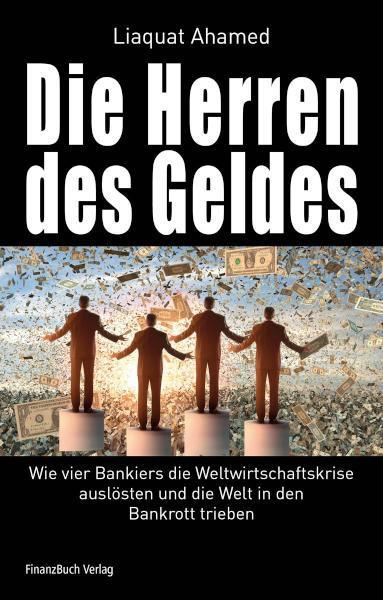 Die Herren des Geldes Wie vier Bankiers die Weltwirtschaftskrise auslösten und die Welt in den Bankrott trieben