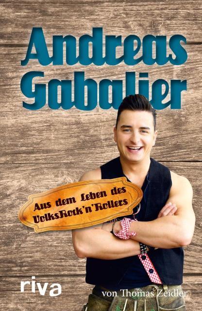 Andreas Gabalier Aus dem Leben des Volksrock'n'Rollers