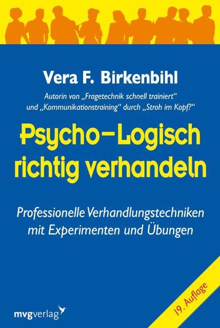 Psycho-logisch richtig verhandeln Professionelle Verhandlungstechniken mit Experimenten und Übungen