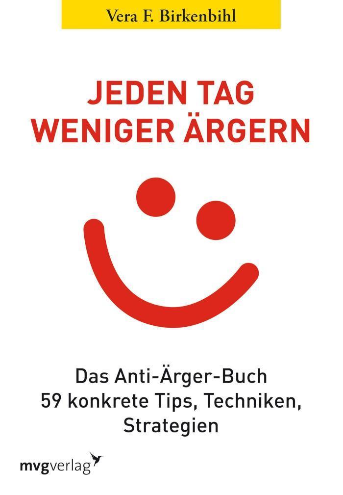 Jeden Tag weniger ärgern! Das Anti-Ärger-Buch. 59 konkrete Tipps, Techniken und Strategien