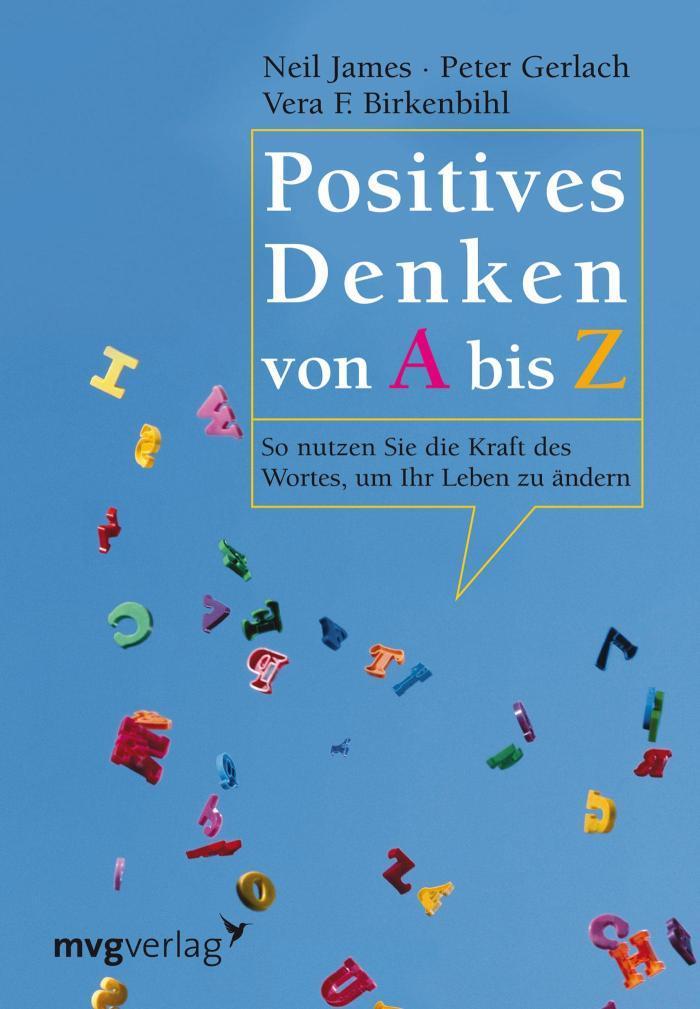 Positives Denken von A bis Z So nutzen Sie die Kraft des Wortes, um Ihr Leben zu ändern