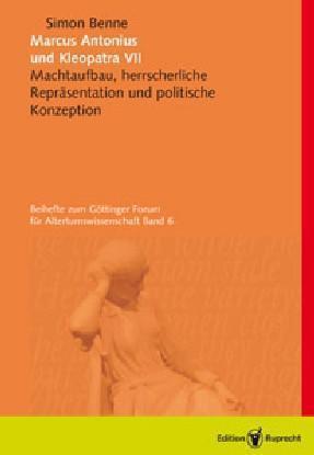 Marcus Antonius und Kleopatra VII Machtbaufbau, herrscherliche Repräsentation und politische Konzeption