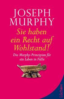 Sie haben ein Recht auf Wohlstand Die Murphy-Prinzipien für ein Leben in Fülle