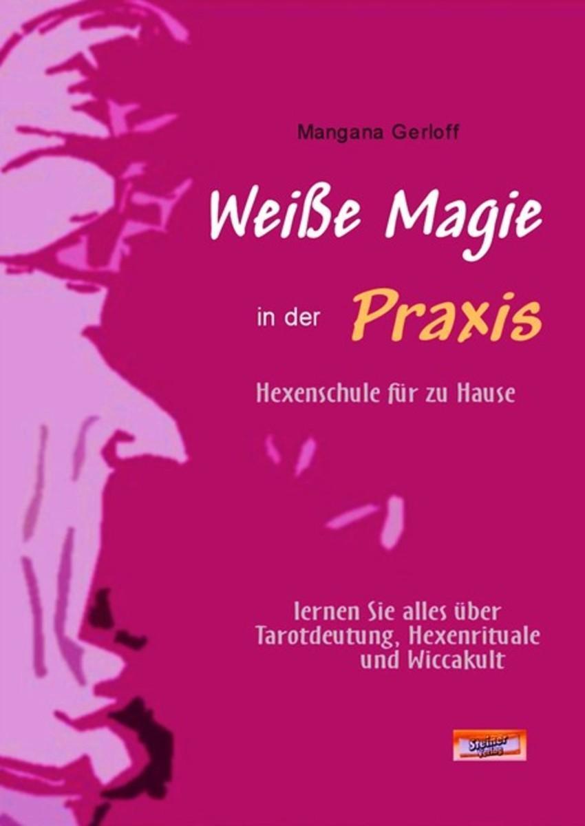 Weiße Magie in der Praxis - Hexenschule für zu Hause Lernen Sie alles über Tarot-Deutung, Hexenrituale und Wicca-Kult.