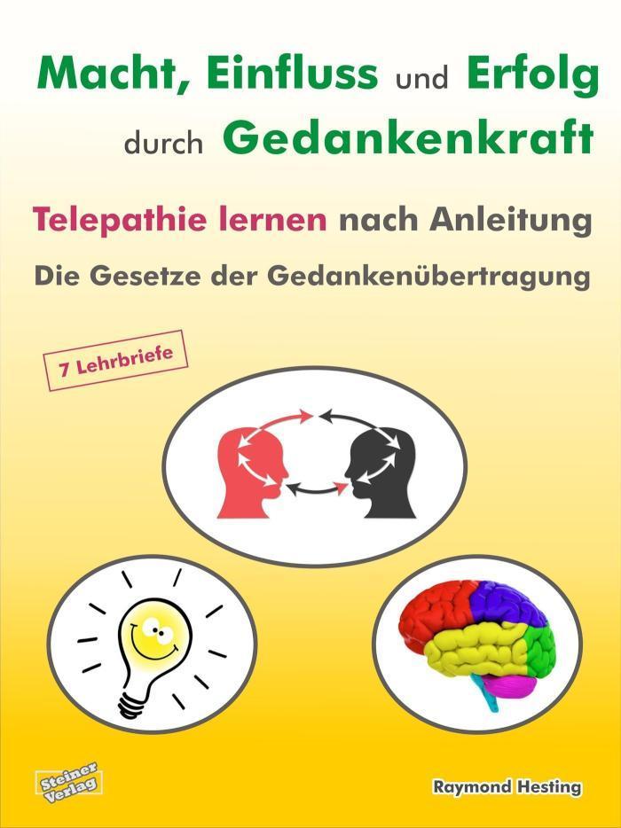 Macht - Einfluss und Erfolg durch Gedankenkraft. Telepathie lernen nach Anleitung. Die Gesetze der Gedankenübertragung. 7 Lehrbriefe