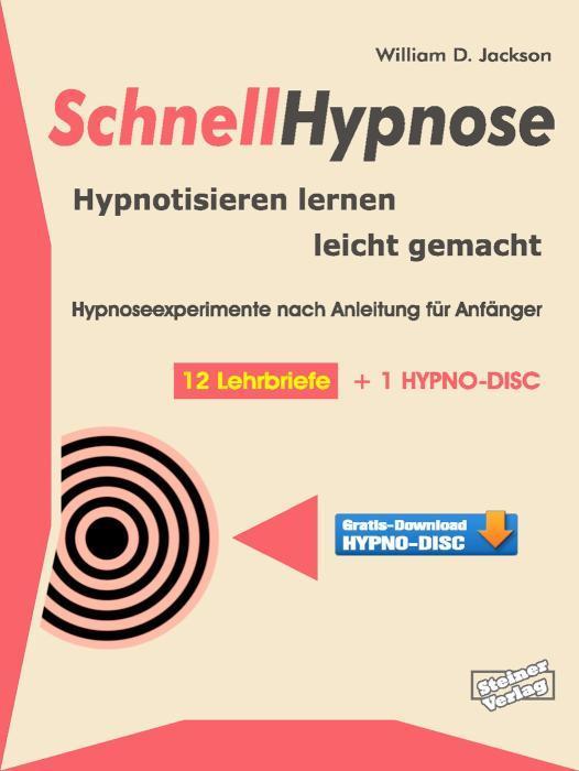 Schnellhypnose. Hypnotisieren lernen leicht gemacht. Hypnoseexperimente nach Anleitung für Anfänger. 12 Lehrbriefe + 1 Hypno-Disc.