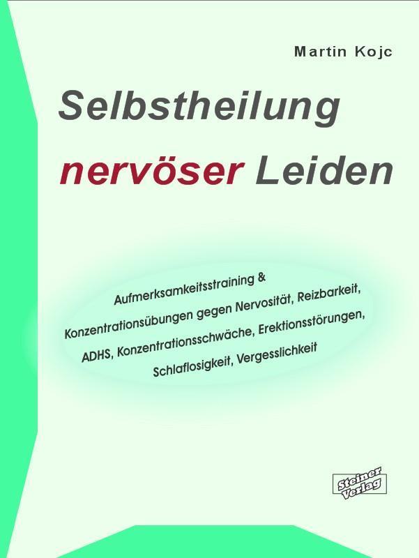 Selbstheilung nervöser Leiden. & Konzentrationsübungen gegen Nervosität, Reizbarkeit, ADHS, Konzentrationsschwäche, Erektionsstörungen, Schlaflosigkeit, Vergesslichkeit.