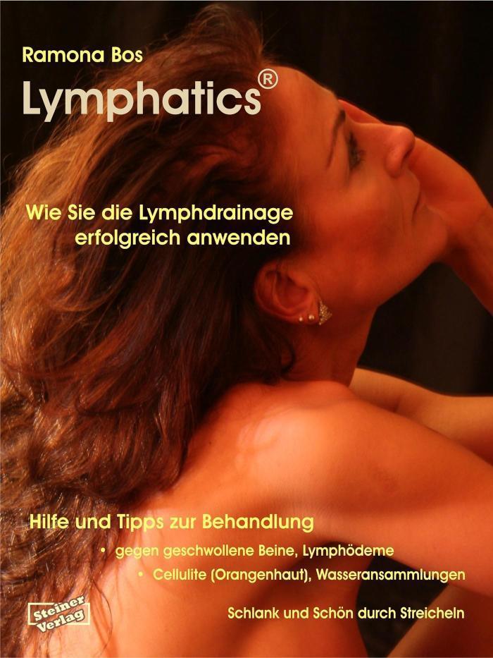 Lymphatics. Wie Sie die Lymphdrainage erfolgreich anwenden. & Tipps zur Behandlung gegen geschwollene Beine, Lymphödeme, Cellulite (Orangenhaut), Wasseransammlungen.