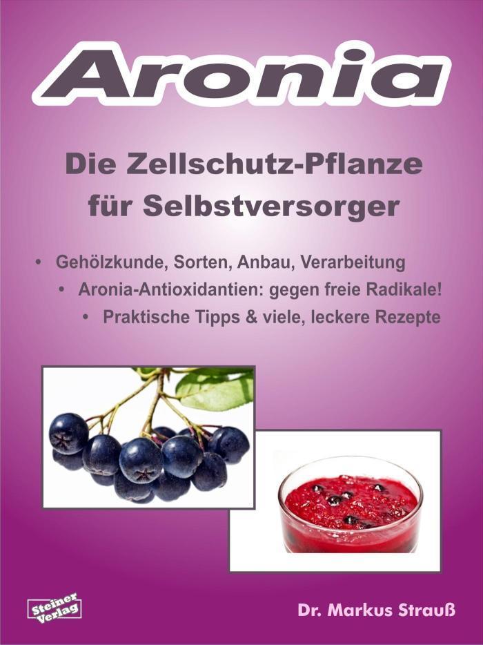 Aronia. Die Zellschutz-Pflanze für Selbstversorger. & viele, leckere Rezepte.