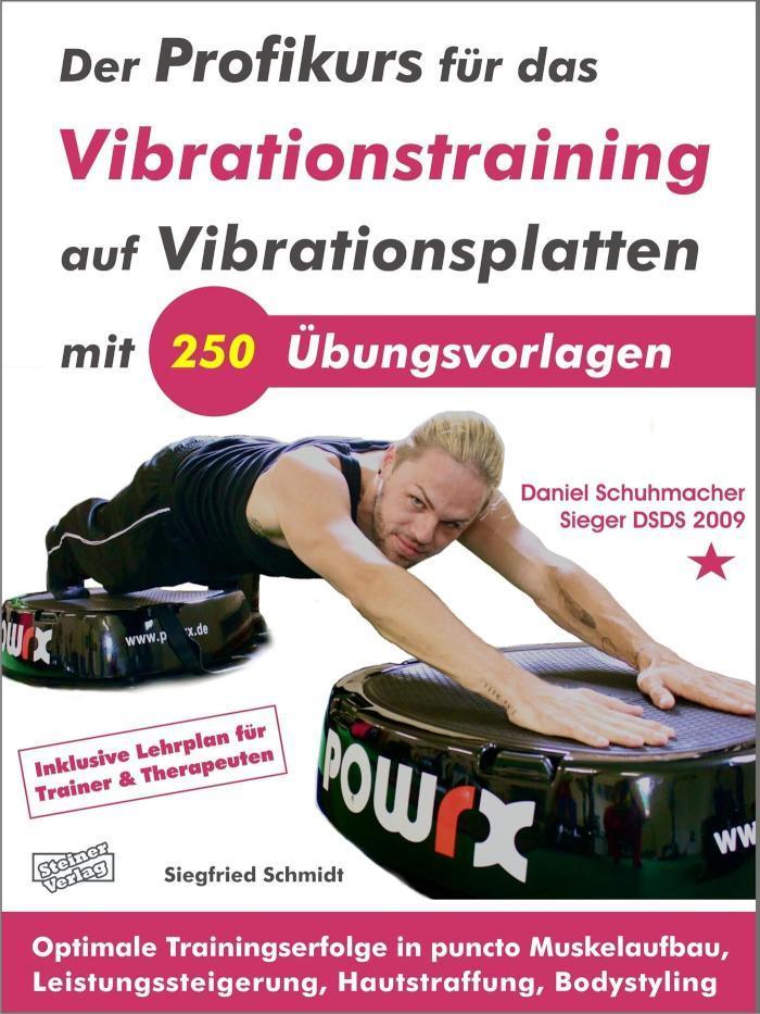 Der Profikurs für das Vibrationstraining auf Vibrationsplatten mit 250 Übungsvorlagen Optimale Trainingserfolge in puncto Muskelaufbau, Leistungssteigerung, Hautstraffung, Bodystyling