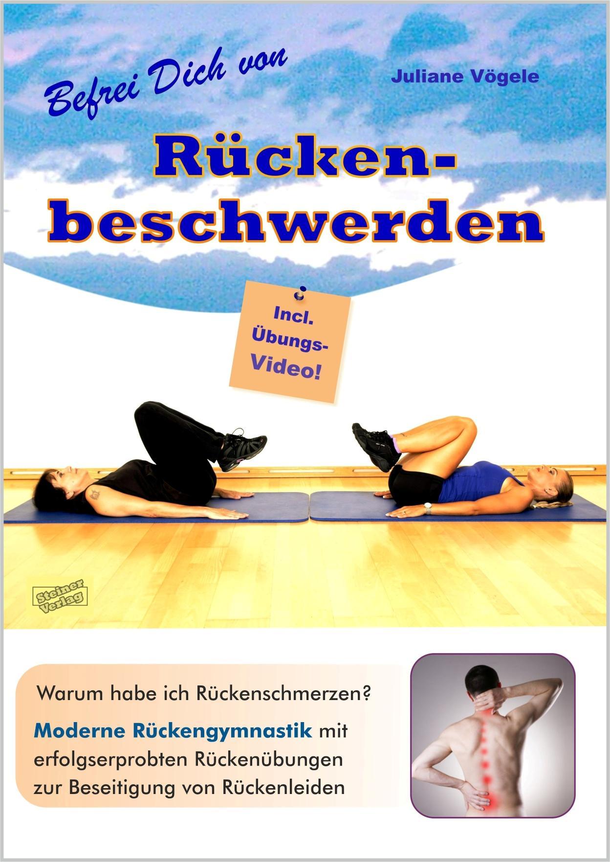 Befrei Dich von Rückenbeschwerden Warum habe ich Rückenschmerzen? Moderne Rückengymnastik mit erfolgserprobten Rückenübungen zur Beseitigung von Rückenleiden. Incl. Übungs-Video.