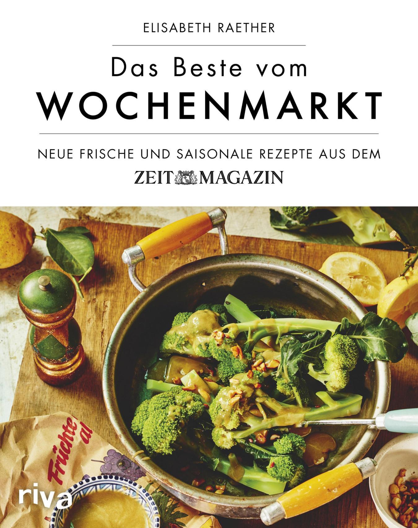 Das Beste vom Wochenmarkt Neue frische und saisonale Rezepte aus dem ZEITmagazin