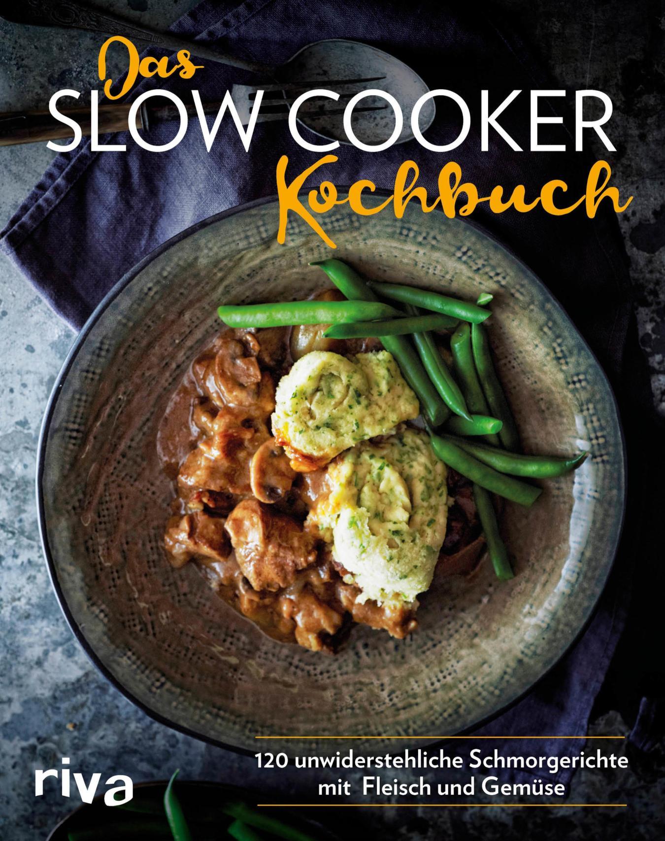 Das Slow-Cooker-Kochbuch Über 110 unwiderstehliche Schmorgerichte mit Fleisch und Gemüse